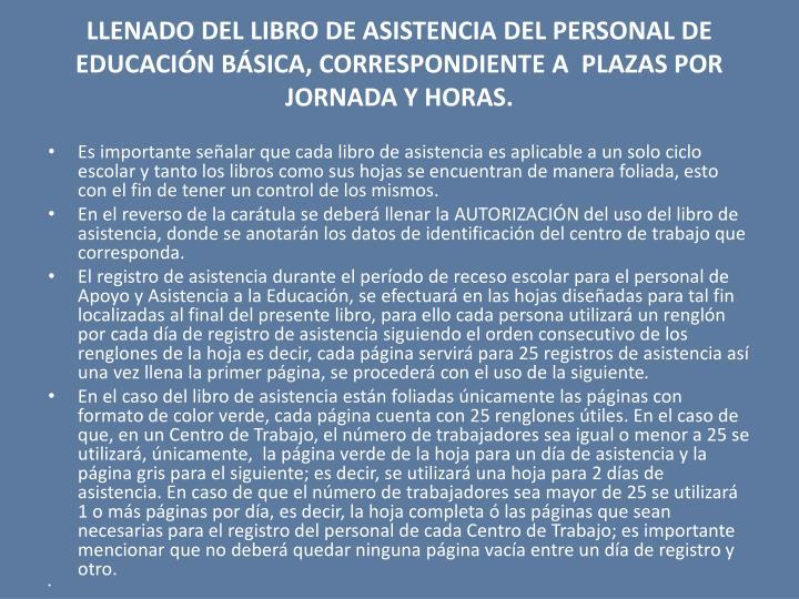 LLENADO DEL LIBRO DE ASISTENCIA DEL PERSONAL DE EDUCACIN BSICA, CORRESPONDIENTE A  PLAZAS POR JORNADA Y HORAS.