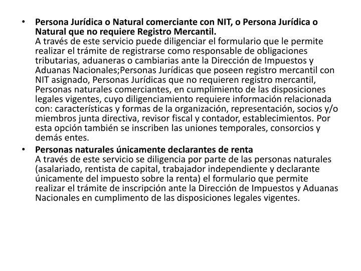 Persona Jurídica o Natural comerciante con NIT, o Persona Jurídica o Natural que no requiere Registro Mercantil.