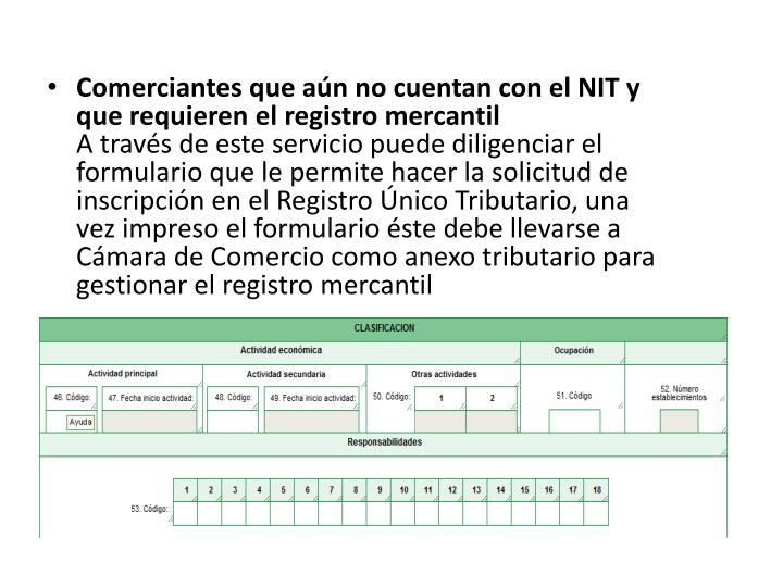 Comerciantes que aún no cuentan con el NIT y que requieren el registro mercantil
