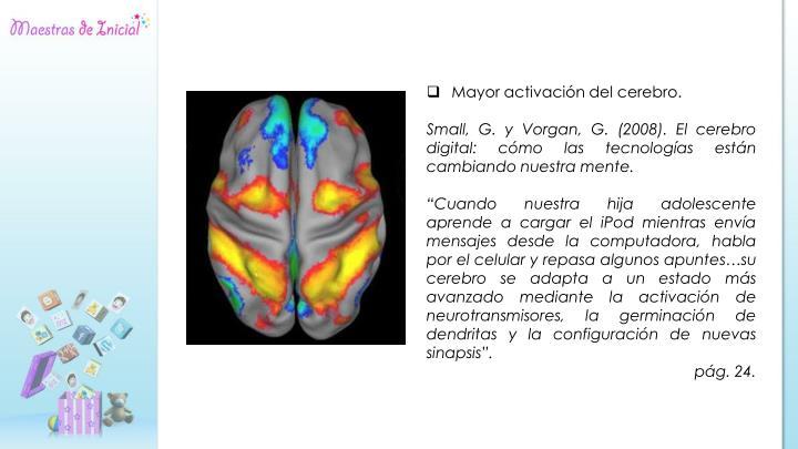 Mayor activación del cerebro.