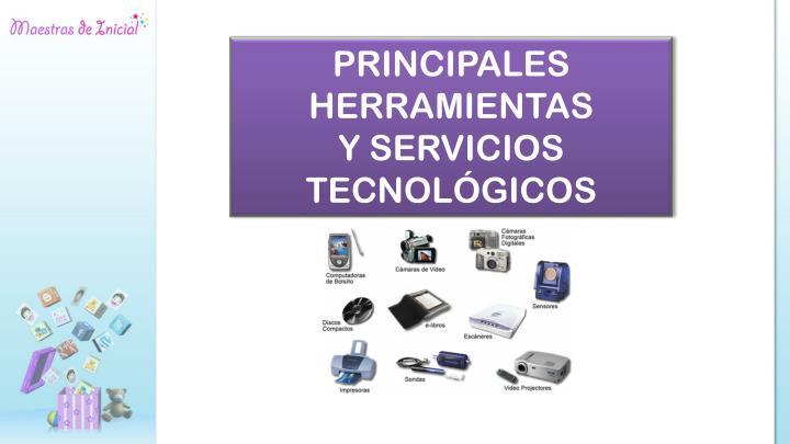 PRINCIPALES HERRAMIENTAS              Y SERVICIOS  TECNOLÓGICOS
