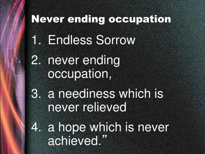 Never ending occupation