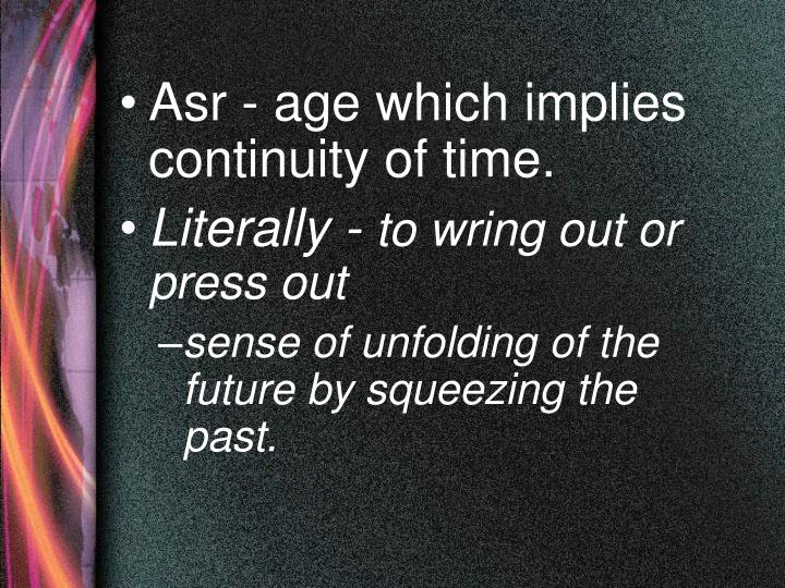 Asr - age which implies continuity of time.