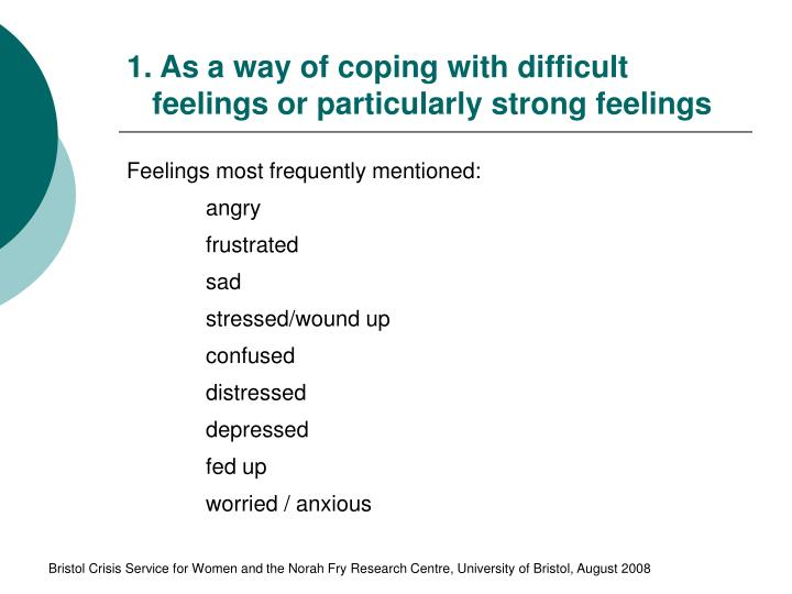 1. As a way of coping with difficult