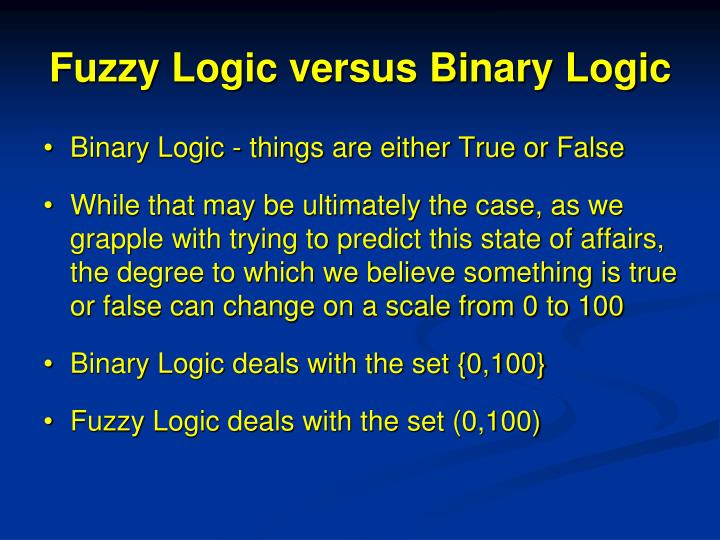 Fuzzy Logic versus Binary Logic
