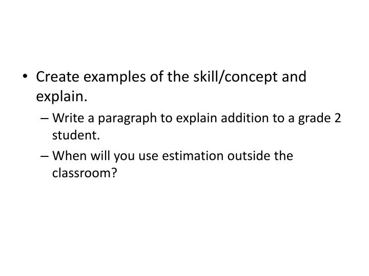 Create examples of the skill/concept and explain.