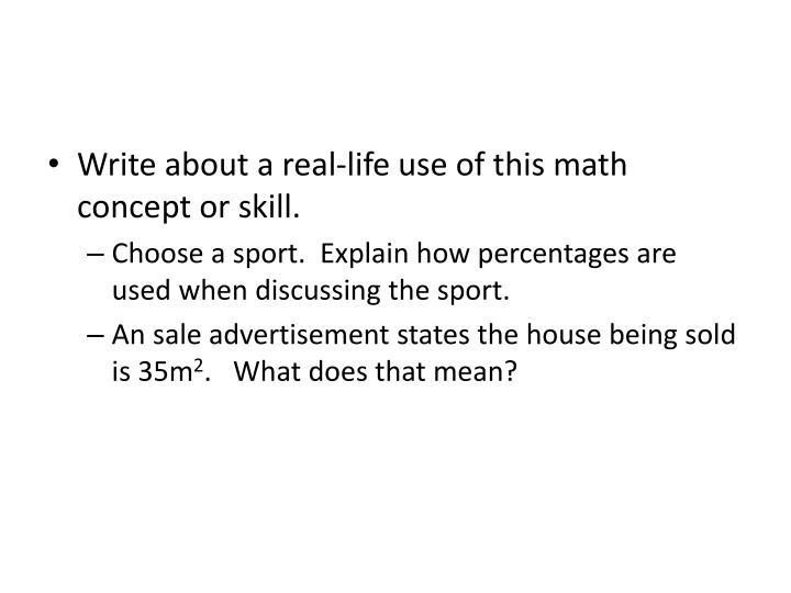 Write about a real-life use of this math concept or skill.