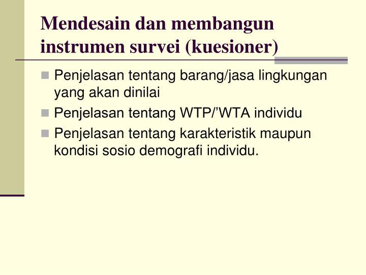 Mendesain dan membangun instrumen survei (kuesioner)