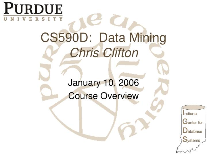 Cs590d data mining chris clifton