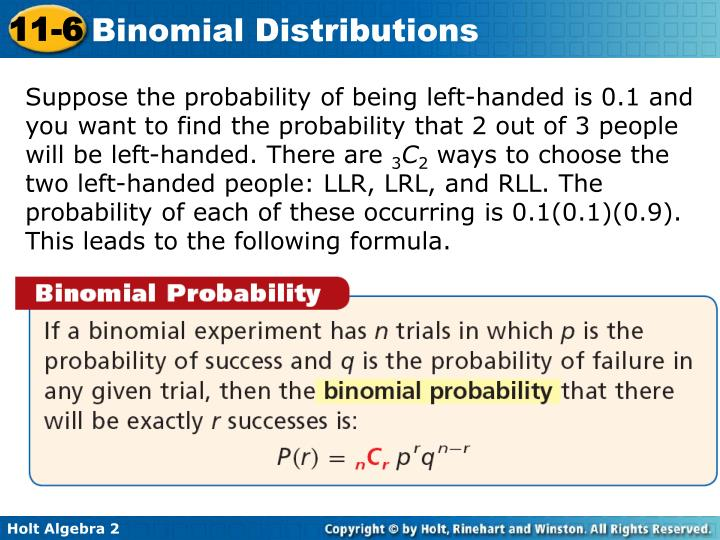 Suppose the probability of being left-handed is 0.1 and you want to find the probability that 2 out of 3 people will be left-handed. There are
