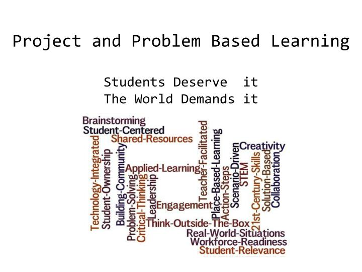 Project and problem based learning students deserve it the world demands it