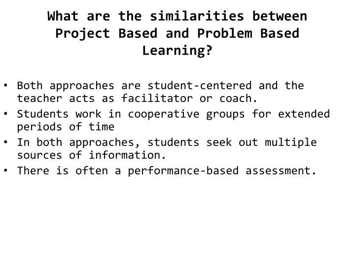 What are the similarities between Project Based and Problem Based Learning?