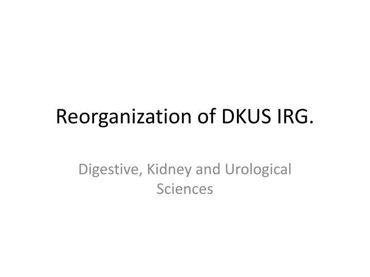 Reorganization of DKUS IRG.