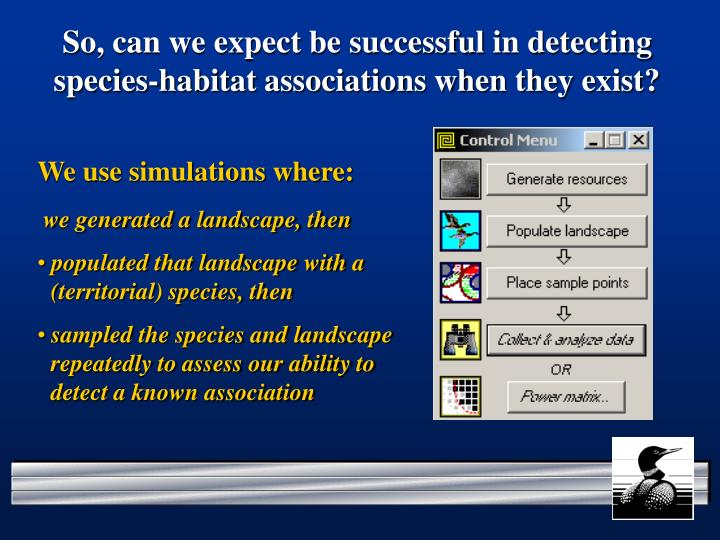 So, can we expect be successful in detecting species-habitat associations when they exist?