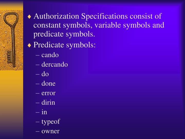Authorization Specifications consist of constant symbols, variable symbols and predicate symbols.