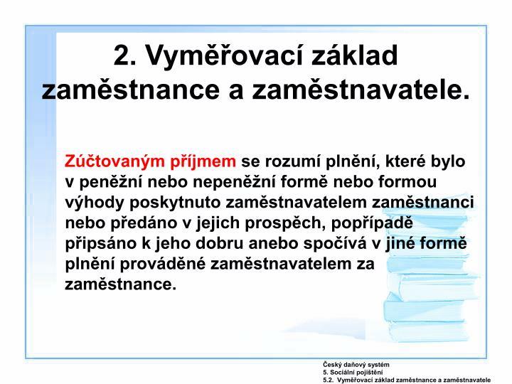 2. Vyměřovací základ zaměstnance a zaměstnavatele.