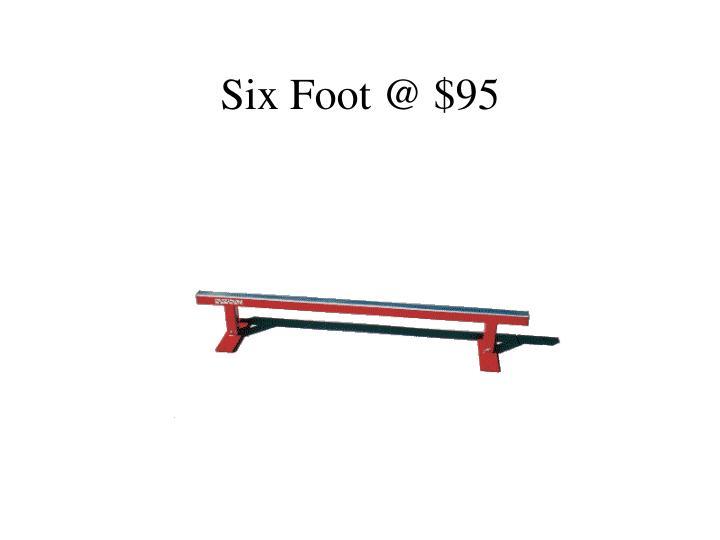 Six Foot @ $95