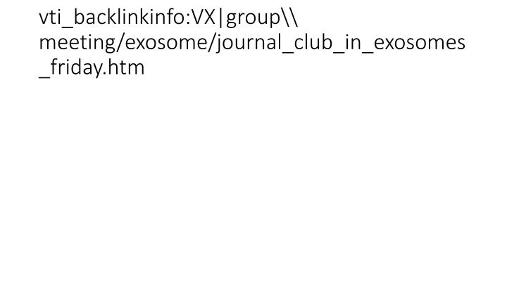 vti_backlinkinfo:VX|group\ meeting/exosome/journal_club_in_exosomes_friday.htm