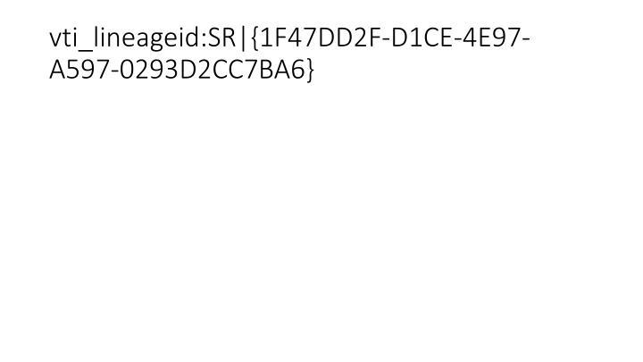 vti_lineageid:SR|{1F47DD2F-D1CE-4E97-A597-0293D2CC7BA6}