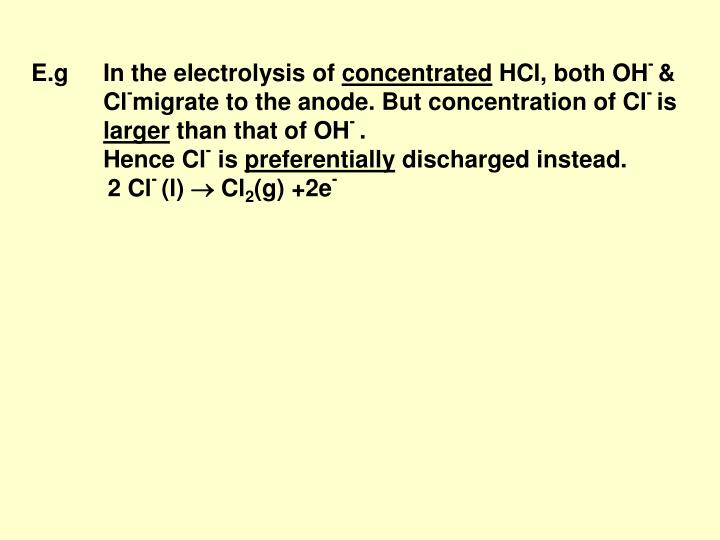 E.g In the electrolysis of
