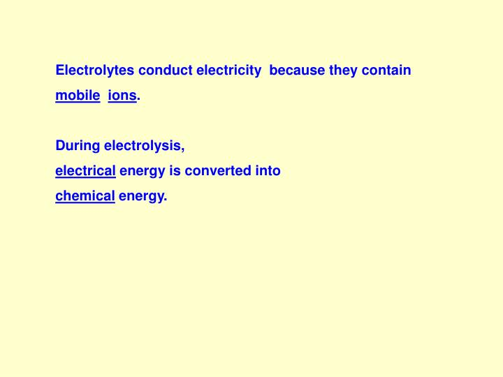 Electrolytes conduct electricity  because they contain