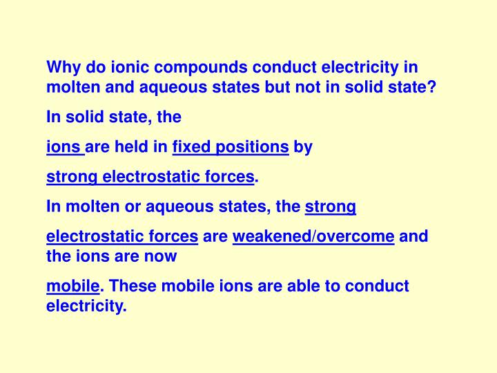 Why do ionic compounds conduct electricity in molten and aqueous states but not in solid state?