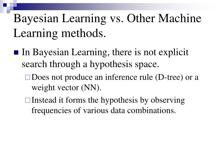 Bayesian Learning vs. Other Machine Learning methods.