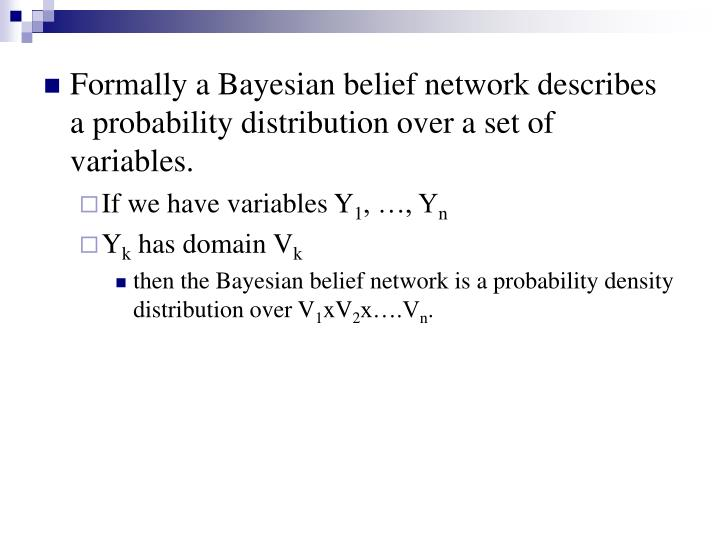 Formally a Bayesian belief network describes a probability distribution over a set of variables.