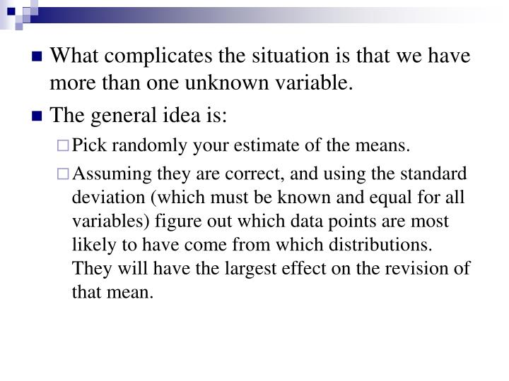 What complicates the situation is that we have more than one unknown variable.
