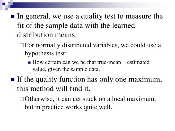 In general, we use a quality test to measure the fit of the sample data with the learned distribution means.