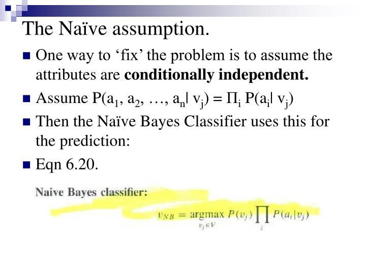 The Naïve assumption.