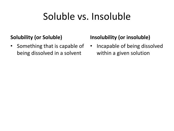 Soluble vs. Insoluble