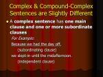 complex compound complex sentences are slightly different