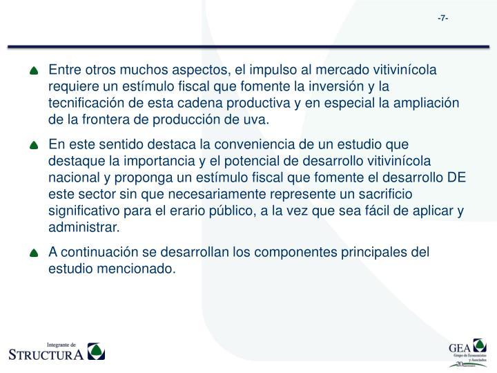 Entre otros muchos aspectos, el impulso al mercado vitivinícola requiere un estímulo fiscal que fomente la inversión y la tecnificación de esta cadena productiva y en especial la ampliación de la frontera de producción de uva.