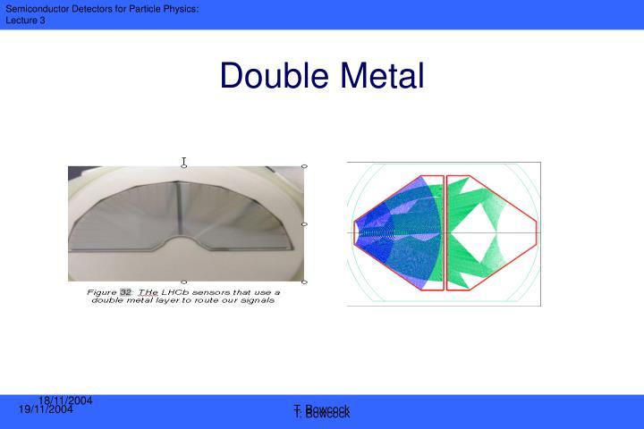 Double Metal