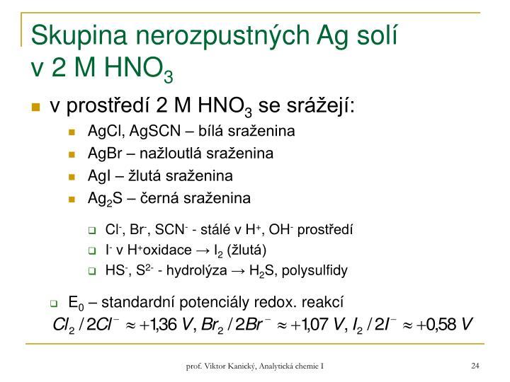 Skupina nerozpustných Ag solí             v 2 M HNO