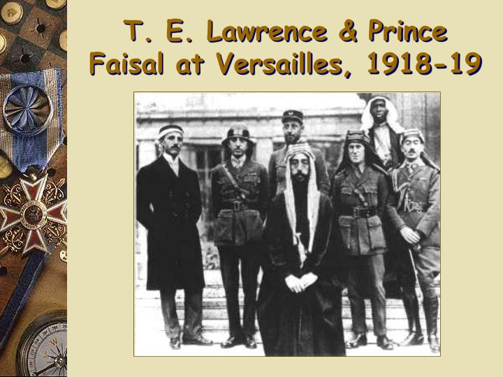 T. E. Lawrence & Prince Faisal at Versailles, 1918-19