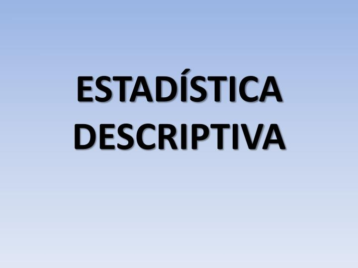 Estad stica descriptiva