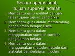 secara operasional tujuan supervisi adalah