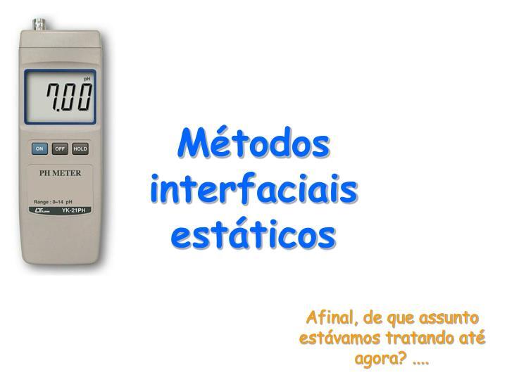 Métodos interfaciais estáticos