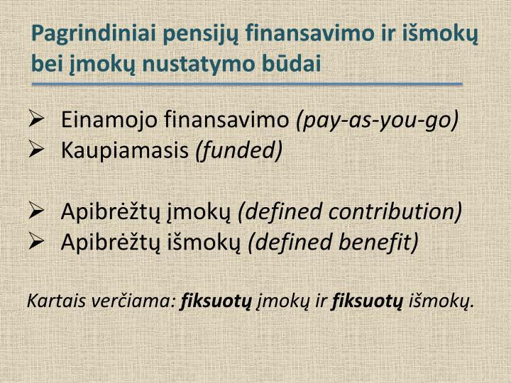 Pagrindiniai pensijų finansavimo ir išmokų bei įmokų nustatymo būdai