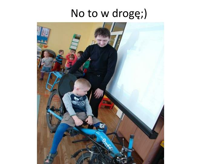No to w drogę;)