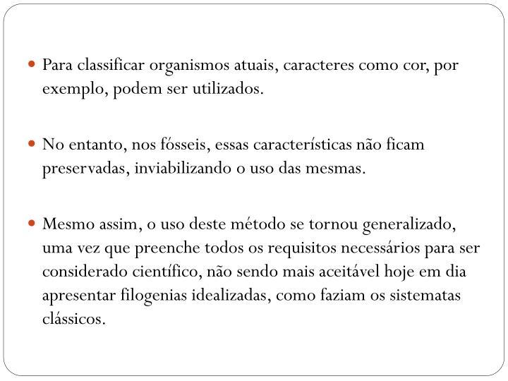 Para classificar organismos atuais, caracteres como cor, por exemplo, podem ser utilizados.