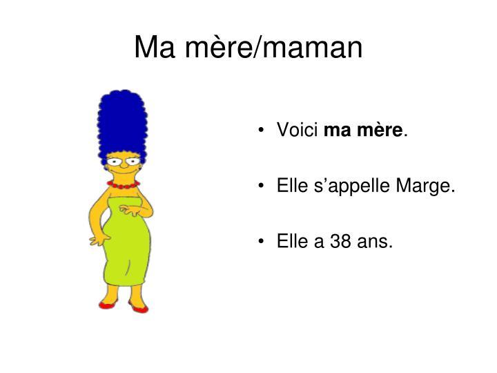 Ma mère/maman