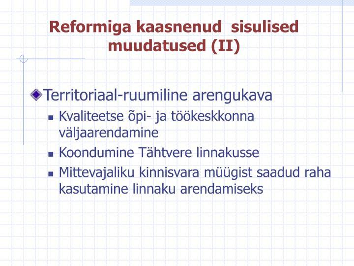 Reformiga kaasnenud  sisulised muudatused (II)