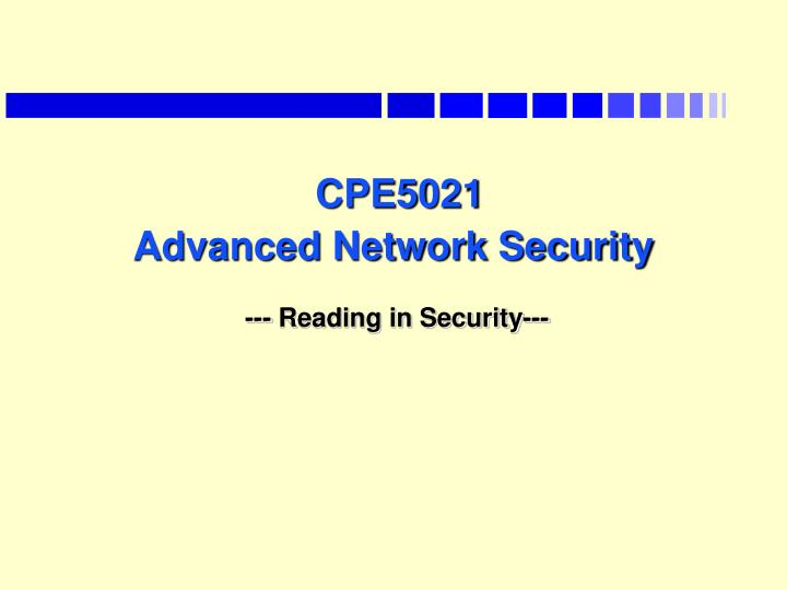 Cpe5021 advanced network security reading in security