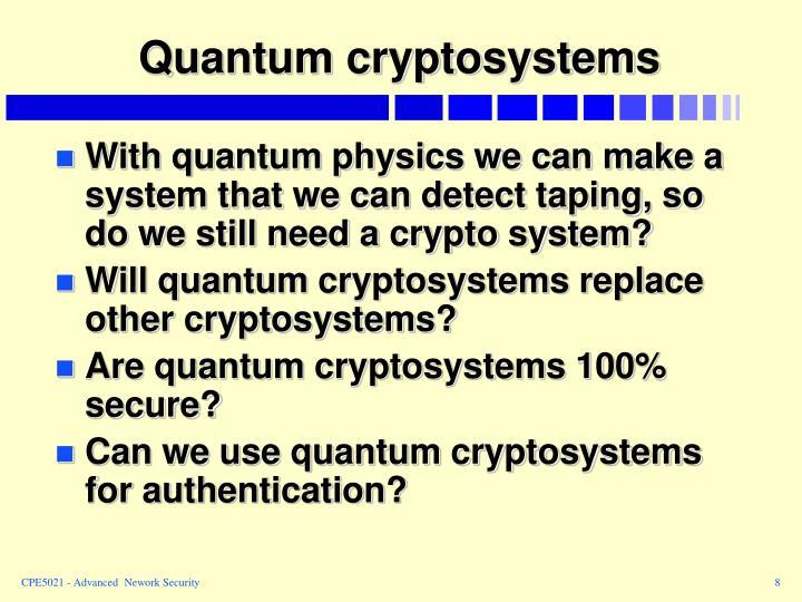Quantum cryptosystems