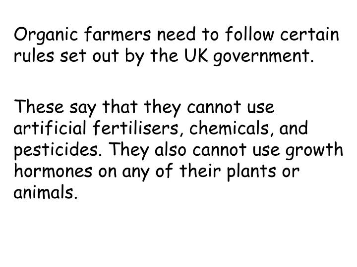 Organic farmers need to follow certain rules set out by the UK government.