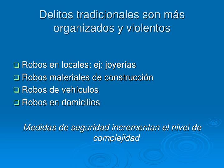 Delitos tradicionales son más organizados y violentos