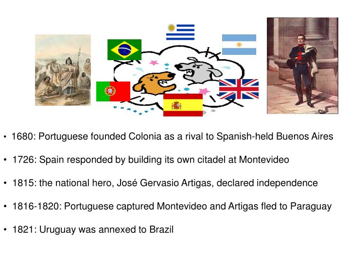 1680: Portuguese founded Colonia as a rival to Spanish-held Buenos Aires